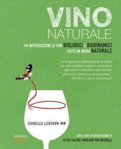 Vino naturale. Un'introduzione ai vini biologici e biodinamici fatti in modo naturale di Isabelle Legeron
